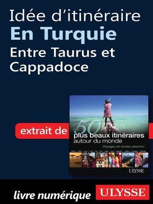 cover image of Idée d'itinéraire en Turquie--Entre Taurus et Cappadoce