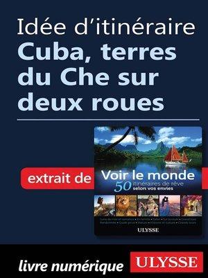 cover image of Idée d'itinéraire--Cuba, terres du Che sur deux roues
