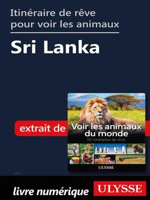 cover image of Itinéraire de rêve pour voir les animaux-- Sri Lanka