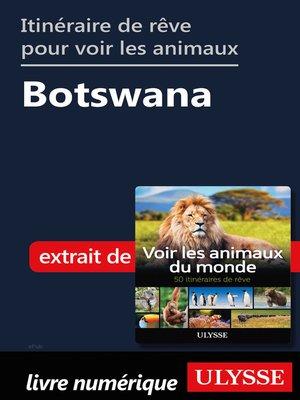 cover image of Itinéraire de rêve pour voir les animaux-- Botswana