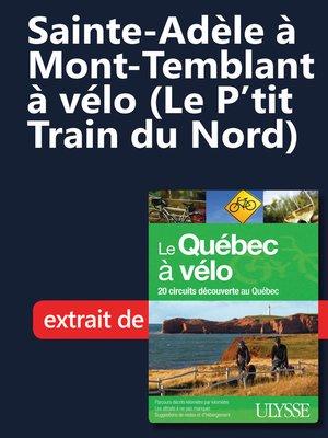 cover image of Sainte-Adèle à Mont-Temblant à vélo (Le P'tit Train du Nord)