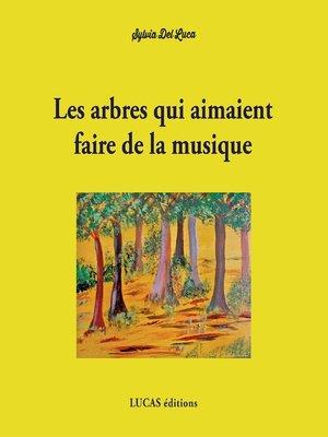 cover image of Les arbres qui aimaient faire de la musique