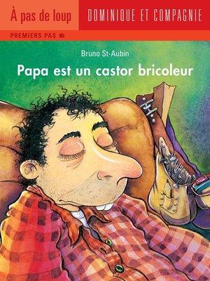 cover image of Papa est un castor bricoleur