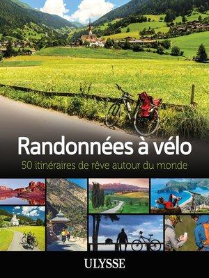 cover image of Randonnées à vélo--50 itinéraires de rêve autour du monde