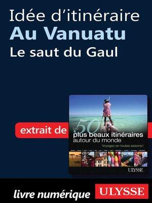 cover image of Idée d'itinéraire au Vanuatu--Le saut du Gaul