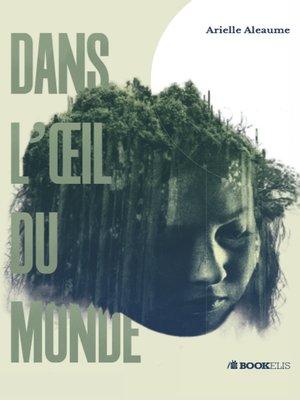 cover image of DANS L'OEIL DU MONDE