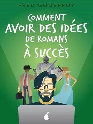 cover image of Comment avoir des idées de romans à succès