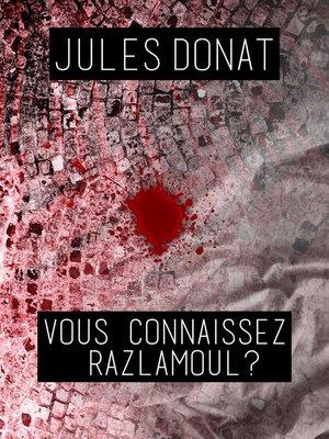cover image of VOUS CONNAISSEZ RAZLAMOUL ?