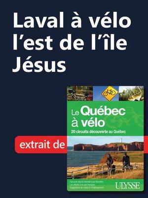 cover image of Laval à vélo--l'est de l'île Jésus