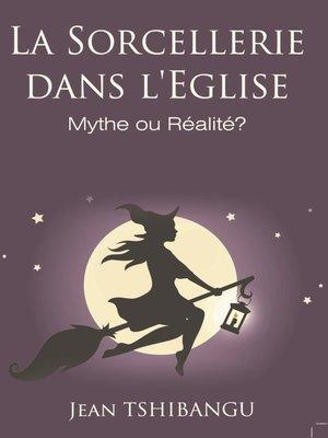 cover image of LA SORCELLERIE DANS L'EGLISE,MYTHE OU REALITE ?