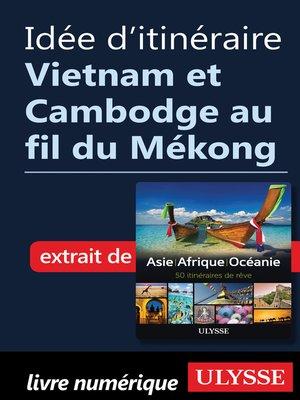 cover image of Idée d'itinéraire--Vietnam et Cambodge au fil du Mékong