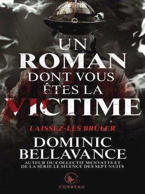 cover image of Un roman dont vous êtes la victime--Laissez-les brûler