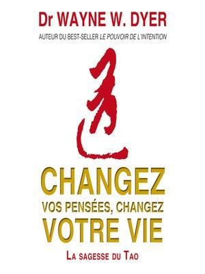 cover image of Changez vos pensées, changez votre vie