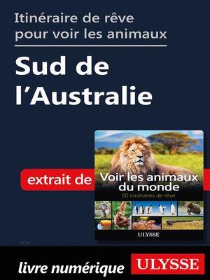 cover image of Itinéraire de rêve pour voir les animaux Sud de l'Australie