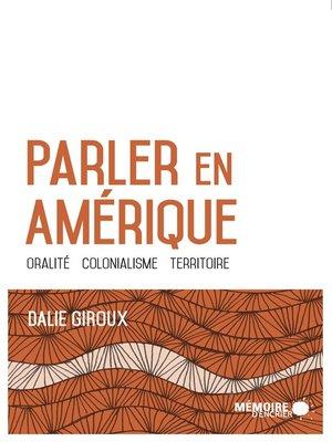 cover image of Parler en Amérique. Oralité, colonialisme, territoire