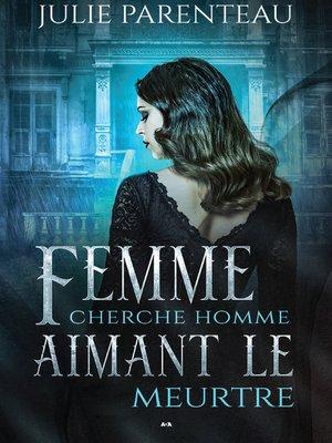 cover image of Femme cherche homme aimant le meurtre