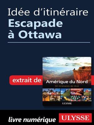 cover image of Idée d'itinéraire--Escapade à Ottawa