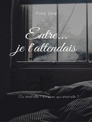 cover image of Entre... je t'attendais
