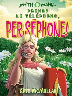 cover image of Prends le téléphone, Perséphone