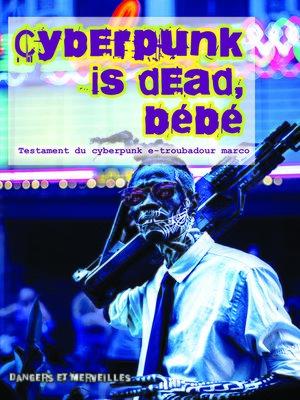 cover image of Cyberpunk is dead, bébé