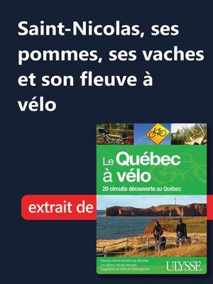 cover image of Saint-Nicolas, ses pommes, ses vaches et son fleuve à vélo