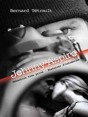 cover image of Johnny Aspiro--Détective très privé--Histoires d'infidélité