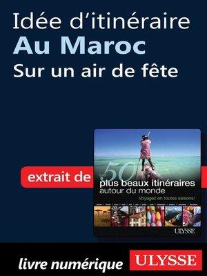 cover image of Idée d'itinéraire au Maroc--Sur un air de fête