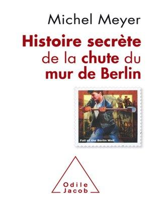cover image of Histoire secrète de la chute du mur de Berlin