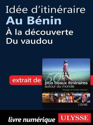cover image of Idée d'itinéraire au Bénin--à la découverte du vaudou