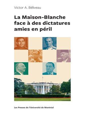 cover image of La Maison-Blanche face à des dictatures amies en péril