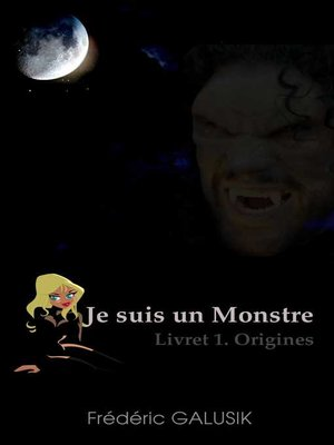 cover image of JE SUIS UN MONSTRE. LIVRET 1. ORIGINES.