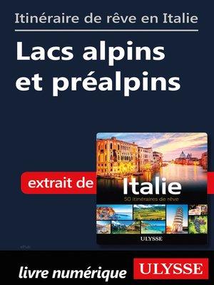 cover image of Itinéraire de rêve en Italie--Lacs alpins et préalpins
