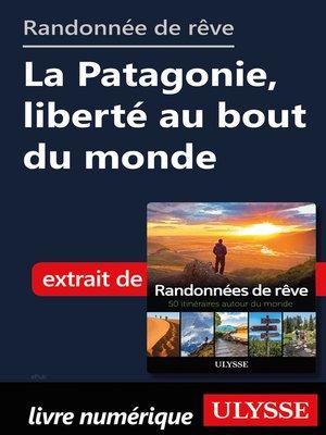 cover image of Randonnée de rêve--La Patagonie, liberté au bout du monde