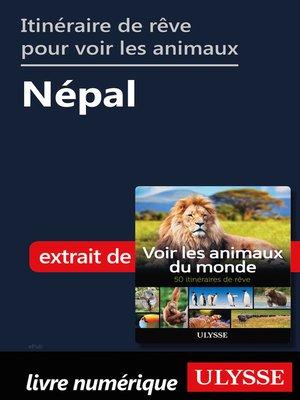 cover image of Itinéraire de rêve pour voir les animaux-- Népal