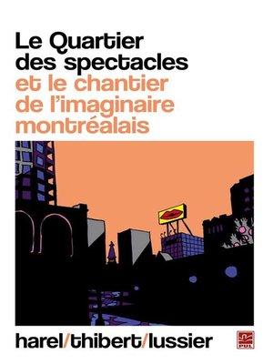 cover image of Le Quartier des spectacles et le chantier de l'imaginaire...