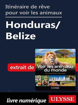 cover image of Itinéraire de rêve pour voir les animaux-- Honduras/Belize