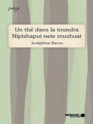 cover image of Un thé dans la toundra Nipishapui nete mushuat