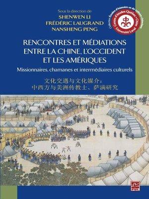 cover image of Rencontres et médiations entre la Chine, l'Occident et le Amériques