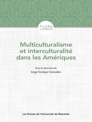 cover image of Multiculturalisme et interculturalité dans les Amériques
