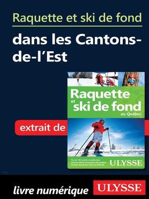 cover image of Raquette et ski de fond dans les Cantons-de-l'Est