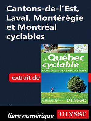 cover image of Cantons-de-l'Est, Laval, Montérégie et Montréal cyclables