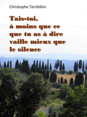 cover image of TAIS-TOI, À MOINS QUE CE QUE TU AS À DIRE VAILLE MIEUX QUE LE SILENCE