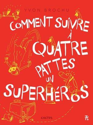 cover image of Comment suivre à quatre pattes un superhéros