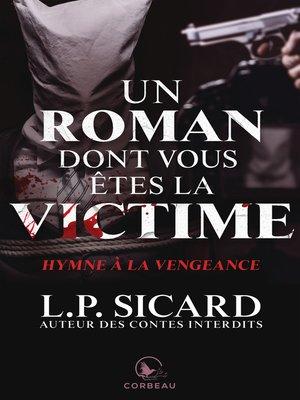 cover image of Un roman dont vous êtes la victime--Hymne à la vengeance