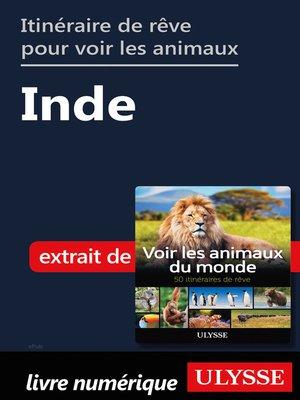 cover image of Itinéraire de rêve pour voir les animaux-- Inde