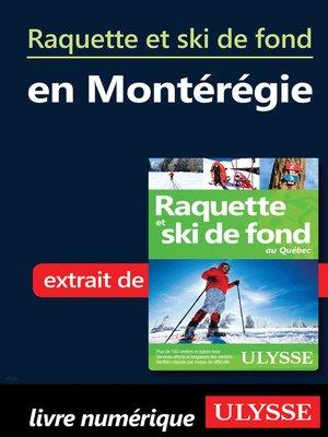 cover image of Raquette et ski de fond en Montérégie
