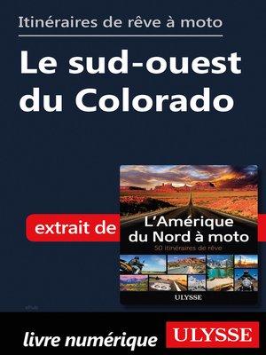 cover image of Itinéraires de rêve à moto--Le sud-ouest du Colorado