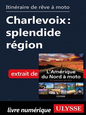 cover image of itinéraire de rêve à moto--Charlevoix