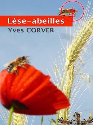 cover image of LÈSE-ABEILLES. LE MYSTÈRE DE LA DISPARITION DES ABEILLES.