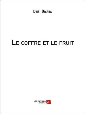 cover image of Le coffre et le fruit